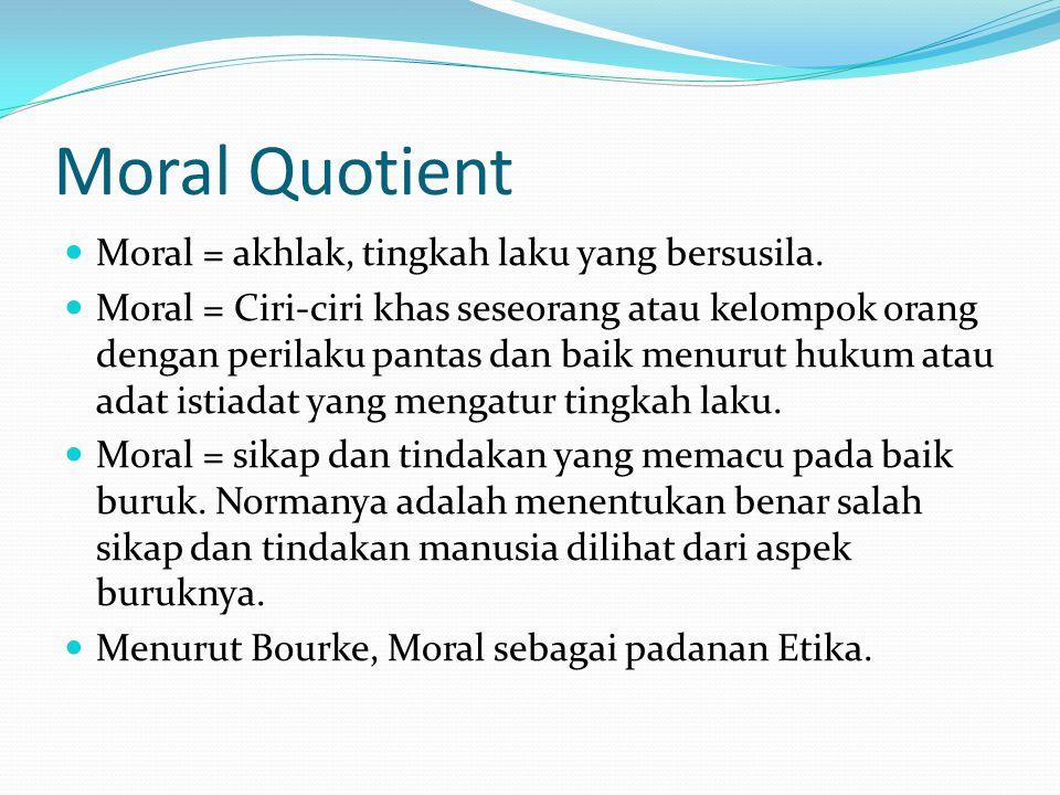 Moral Quotient Moral = akhlak, tingkah laku yang bersusila.