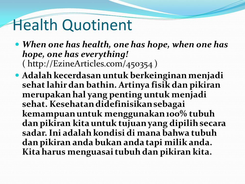 Health Quotinent When one has health, one has hope, when one has hope, one has everything! ( http://EzineArticles.com/450354 )