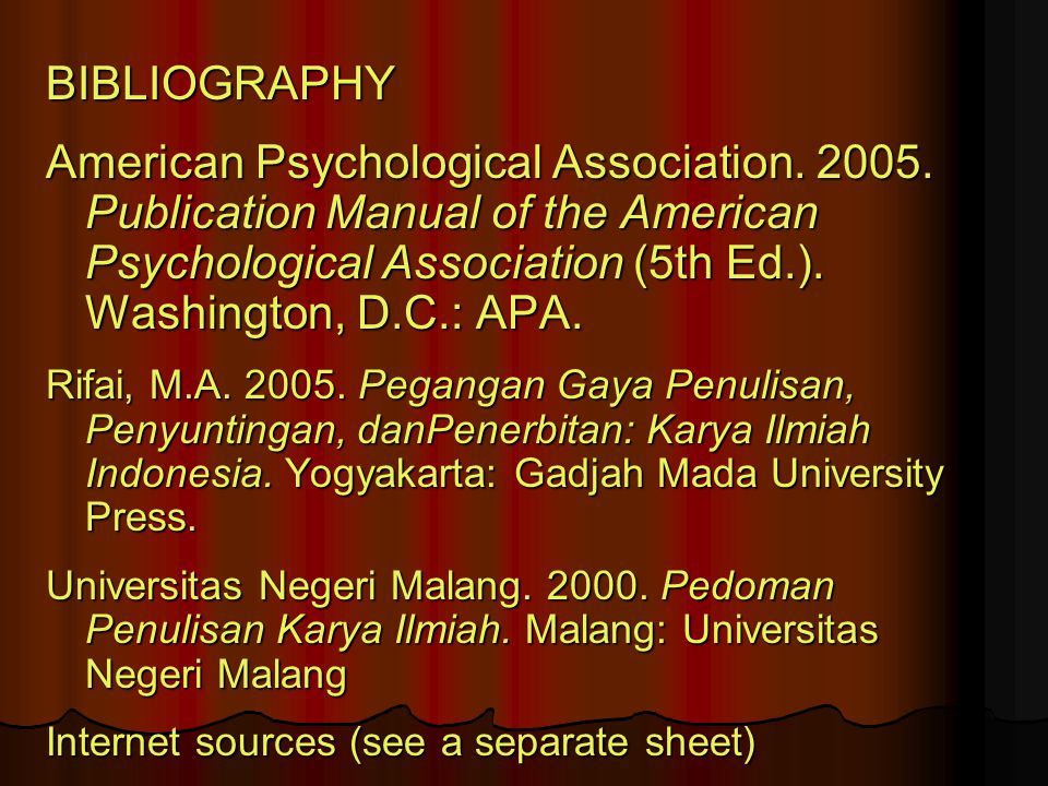 BIBLIOGRAPHY American Psychological Association. 2005. Publication Manual of the American Psychological Association (5th Ed.). Washington, D.C.: APA.