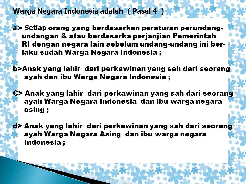 Warga Negara Indonesia adalah ( Pasal 4 )