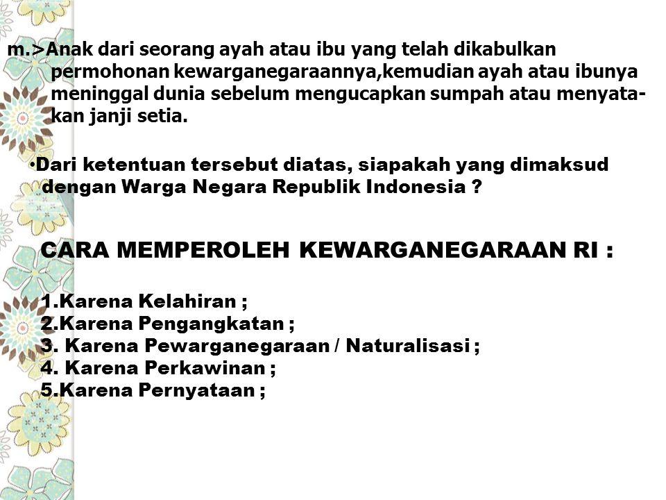 CARA MEMPEROLEH KEWARGANEGARAAN RI :