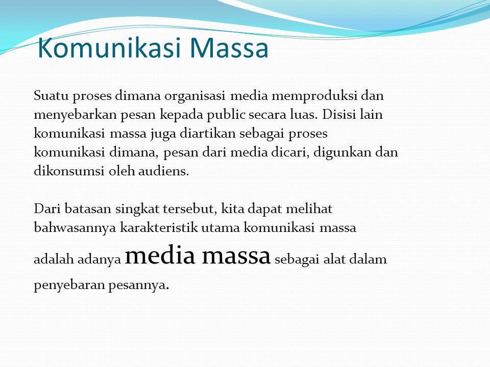 Komunikasi Massa Suatu proses dimana organisasi media memproduksi dan