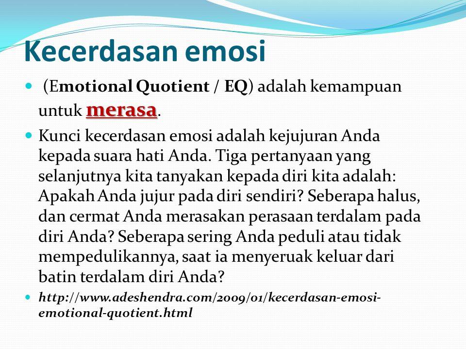 Kecerdasan emosi (Emotional Quotient / EQ) adalah kemampuan untuk merasa.