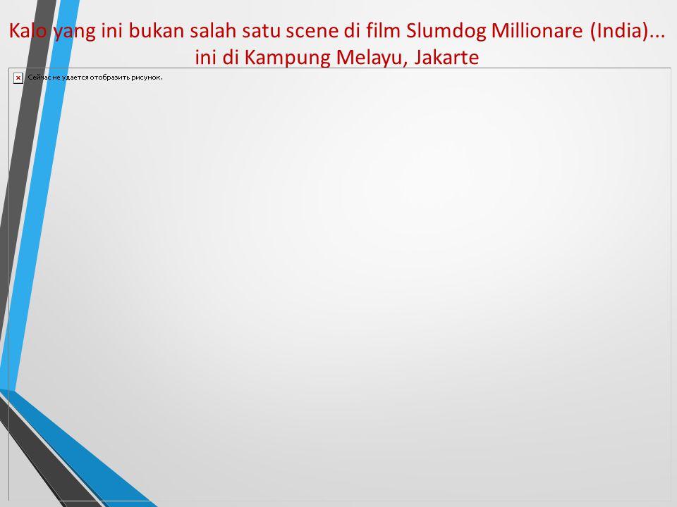 Kalo yang ini bukan salah satu scene di film Slumdog Millionare (India)...