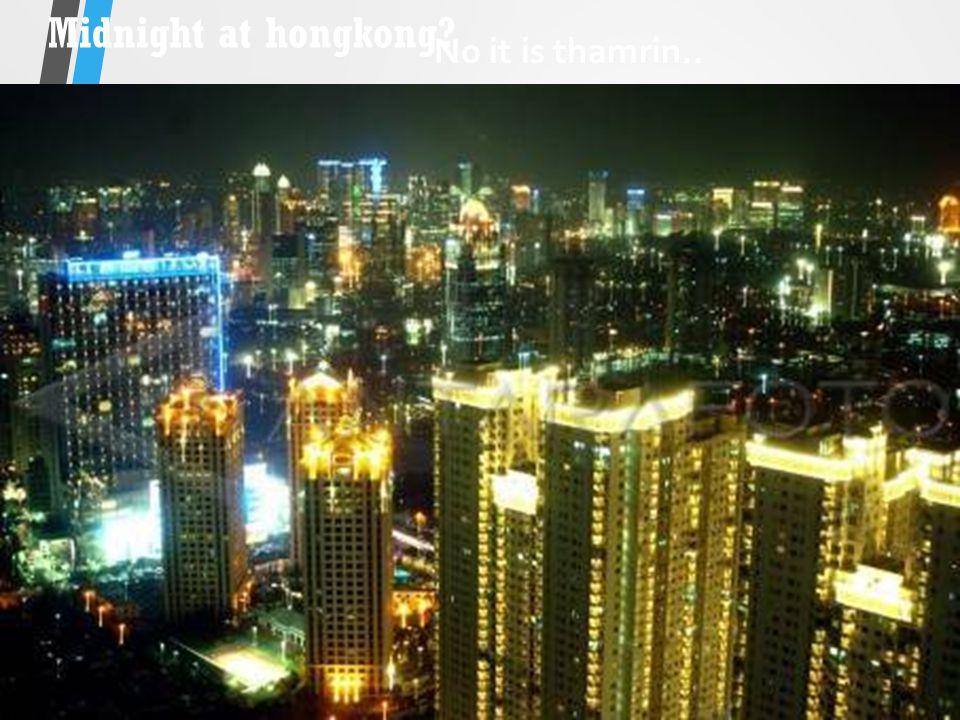 Midnight at hongkong No it is thamrin..