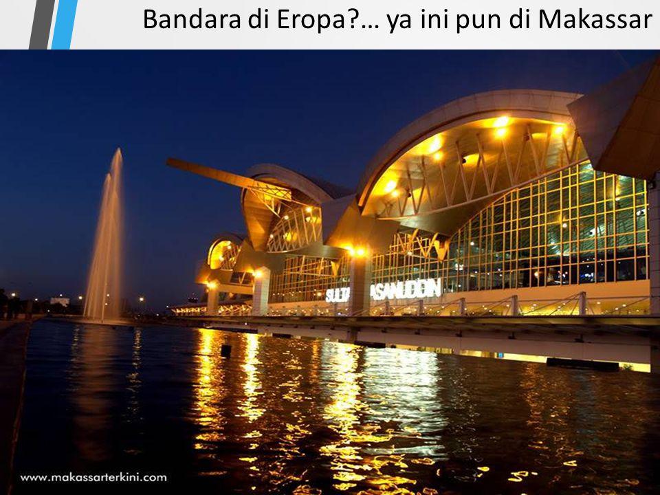 Bandara di Eropa … ya ini pun di Makassar