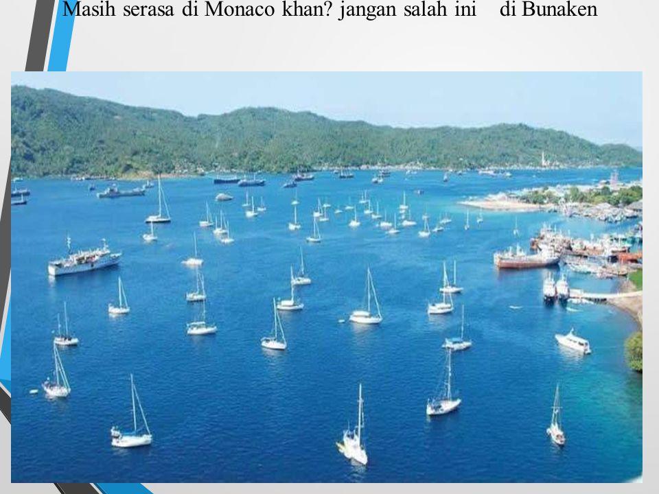 Masih serasa di Monaco khan jangan salah ini di Bunaken