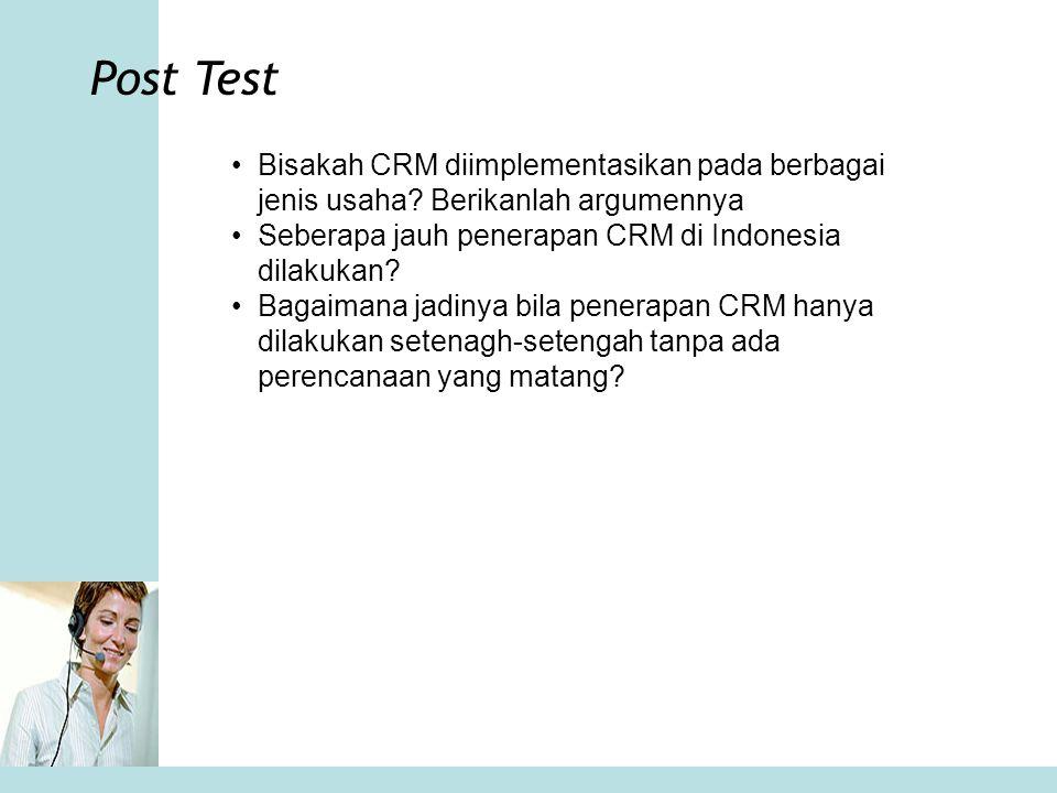 Post Test Bisakah CRM diimplementasikan pada berbagai jenis usaha Berikanlah argumennya. Seberapa jauh penerapan CRM di Indonesia dilakukan