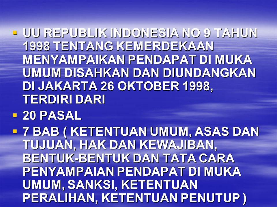 UU REPUBLIK INDONESIA NO 9 TAHUN 1998 TENTANG KEMERDEKAAN MENYAMPAIKAN PENDAPAT DI MUKA UMUM DISAHKAN DAN DIUNDANGKAN DI JAKARTA 26 OKTOBER 1998, TERDIRI DARI