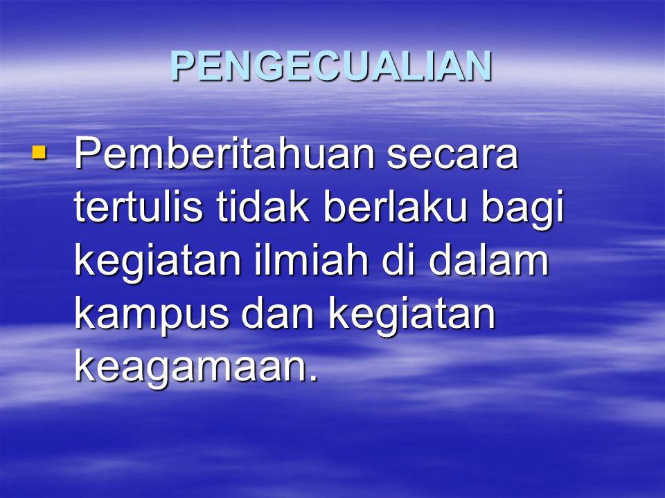 PENGECUALIAN Pemberitahuan secara tertulis tidak berlaku bagi kegiatan ilmiah di dalam kampus dan kegiatan keagamaan.