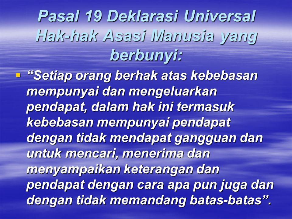 Pasal 19 Deklarasi Universal Hak-hak Asasi Manusia yang berbunyi: