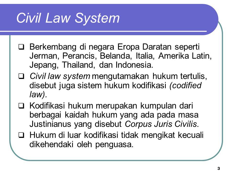 Civil Law System Berkembang di negara Eropa Daratan seperti Jerman, Perancis, Belanda, Italia, Amerika Latin, Jepang, Thailand, dan Indonesia.