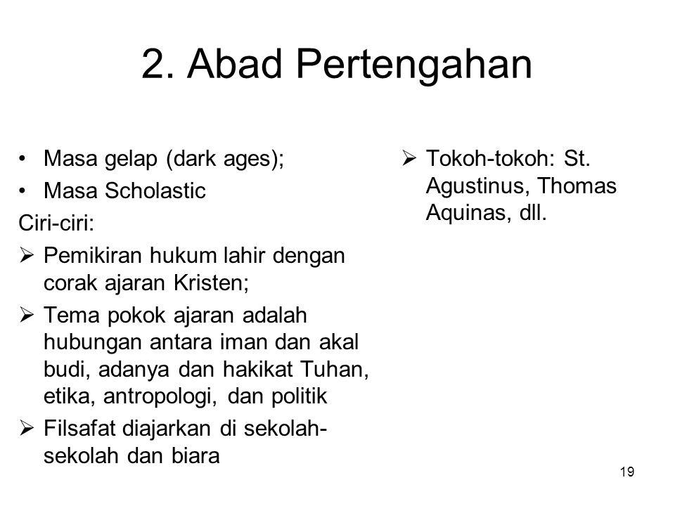 2. Abad Pertengahan Masa gelap (dark ages); Masa Scholastic Ciri-ciri: