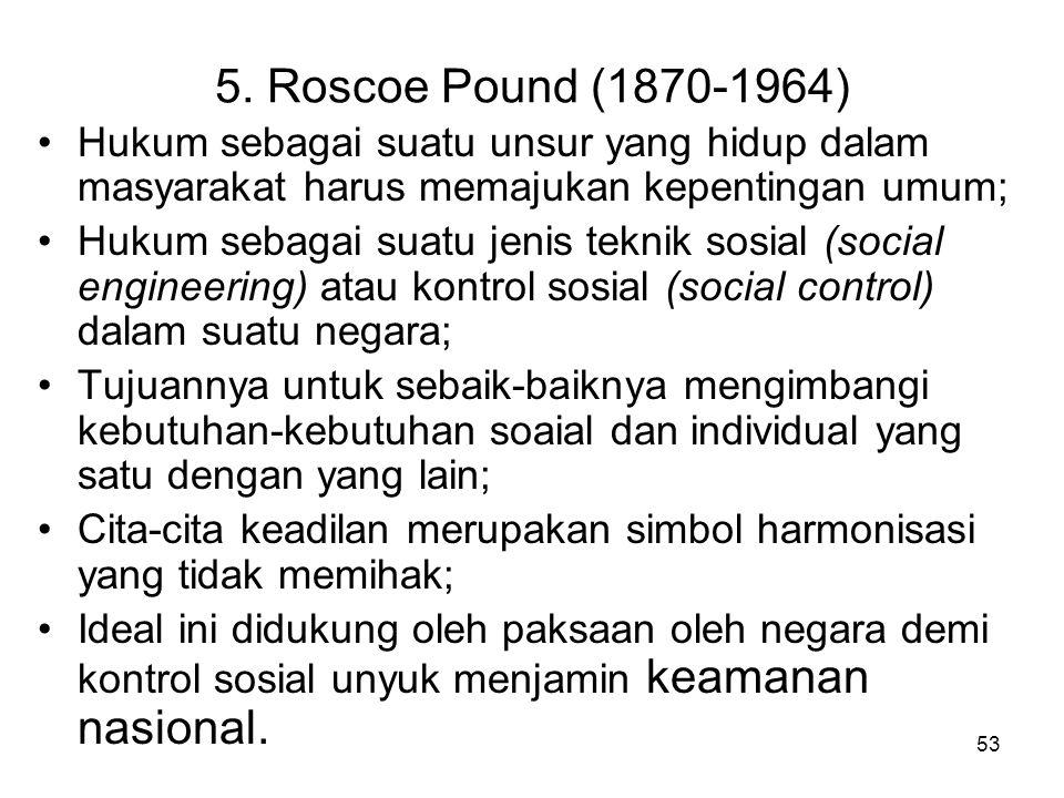 5. Roscoe Pound (1870-1964) Hukum sebagai suatu unsur yang hidup dalam masyarakat harus memajukan kepentingan umum;