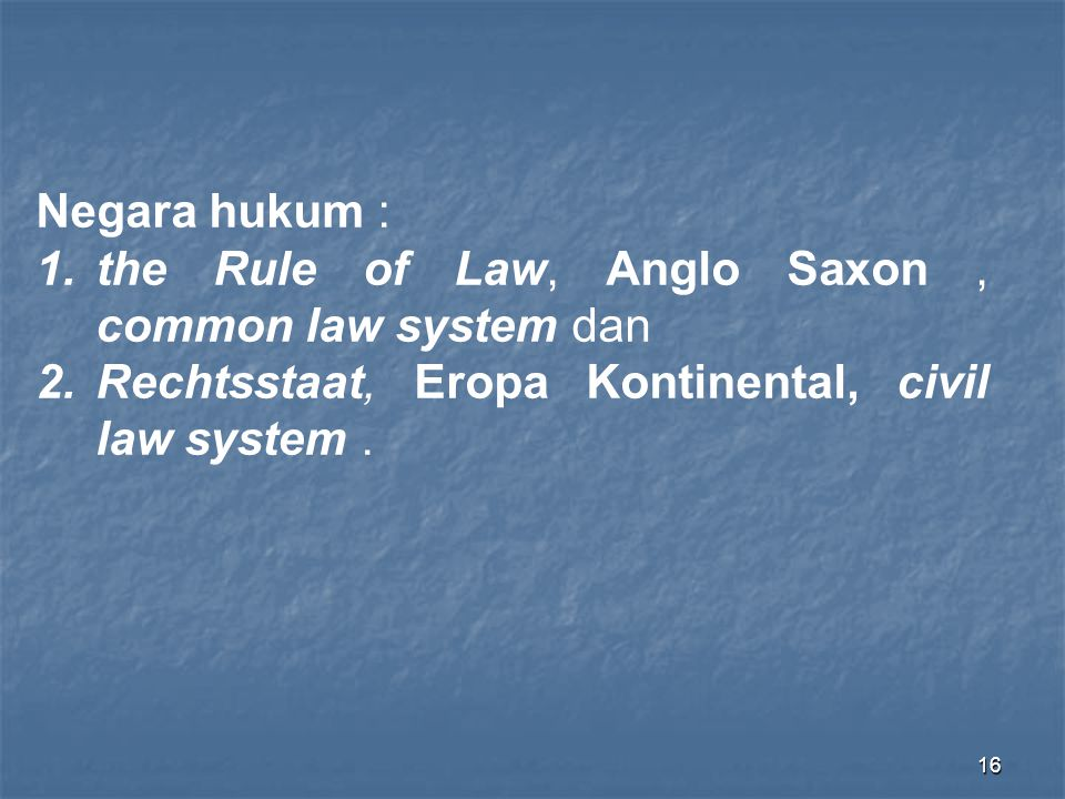 Negara hukum : the Rule of Law, Anglo Saxon , common law system dan.