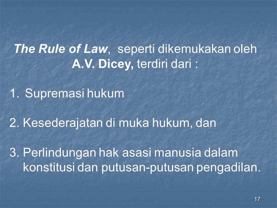 The Rule of Law, seperti dikemukakan oleh A.V. Dicey, terdiri dari :