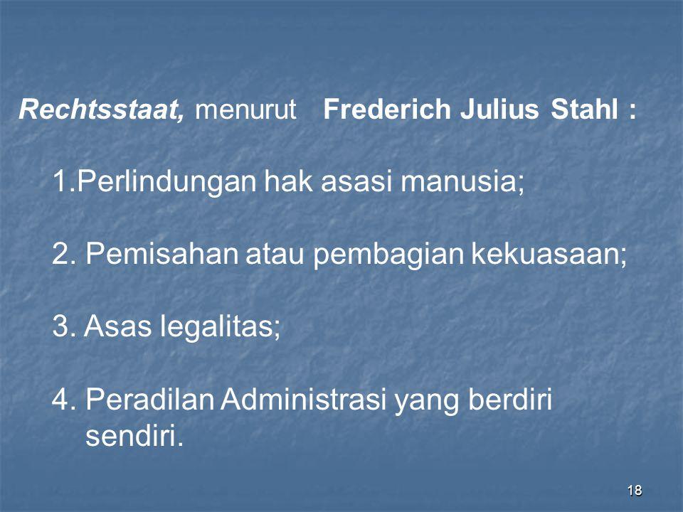 Perlindungan hak asasi manusia; 2. Pemisahan atau pembagian kekuasaan;
