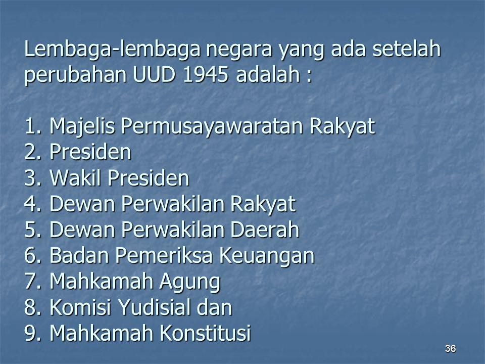 Lembaga-lembaga negara yang ada setelah perubahan UUD 1945 adalah : 1