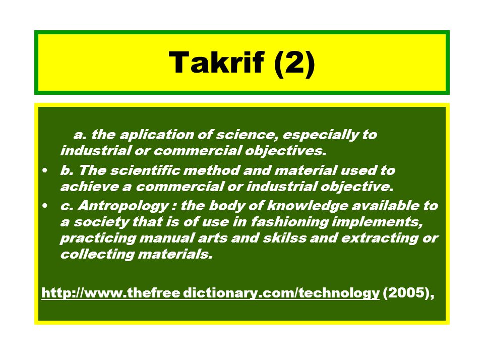 Takrif (2) a. the aplication of science, especially to industrial or commercial objectives.