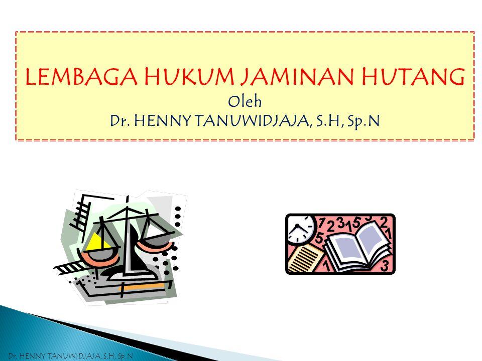 LEMBAGA HUKUM JAMINAN HUTANG Dr. HENNY TANUWIDJAJA, S.H, Sp.N