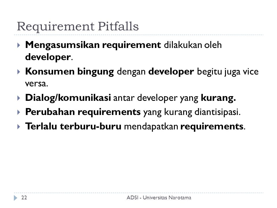 Requirement Pitfalls Mengasumsikan requirement dilakukan oleh developer. Konsumen bingung dengan developer begitu juga vice versa.