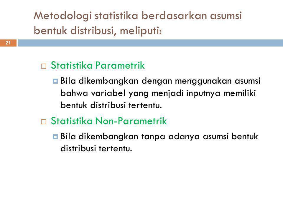 Metodologi statistika berdasarkan asumsi bentuk distribusi, meliputi: