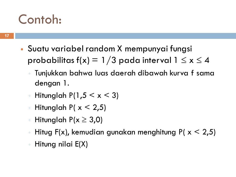 Contoh: Suatu variabel random X mempunyai fungsi probabilitas f(x) = 1/3 pada interval 1  x  4.