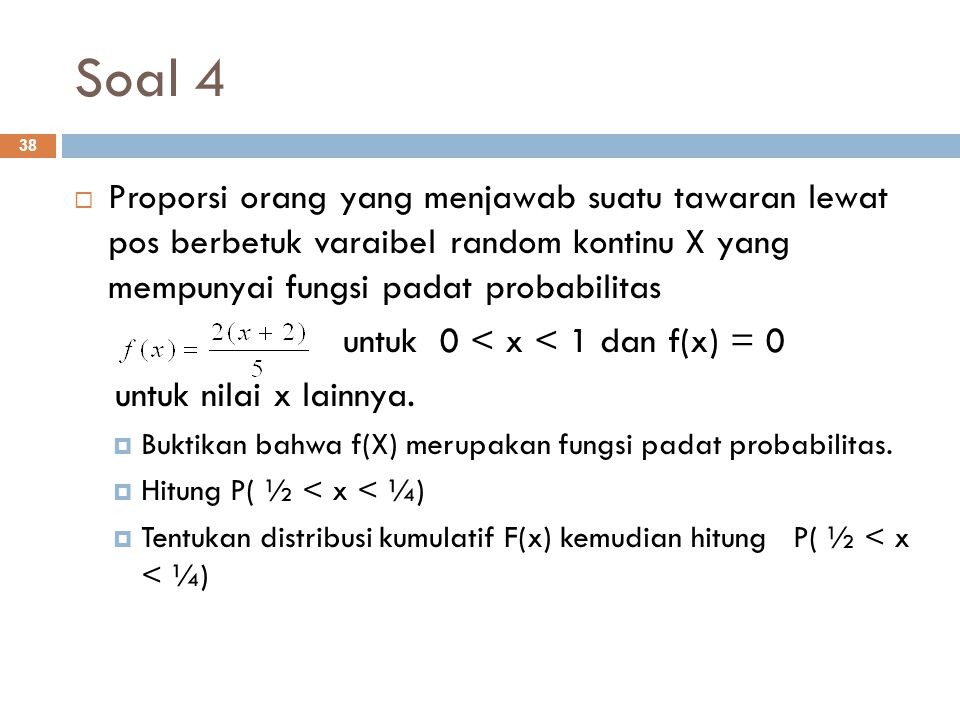 Soal 4 Proporsi orang yang menjawab suatu tawaran lewat pos berbetuk varaibel random kontinu X yang mempunyai fungsi padat probabilitas.