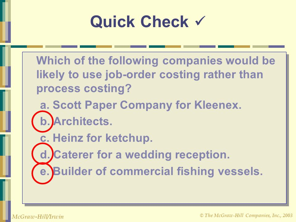 Quick Check  Which of the following companies would be likely to use job-order costing rather than process costing