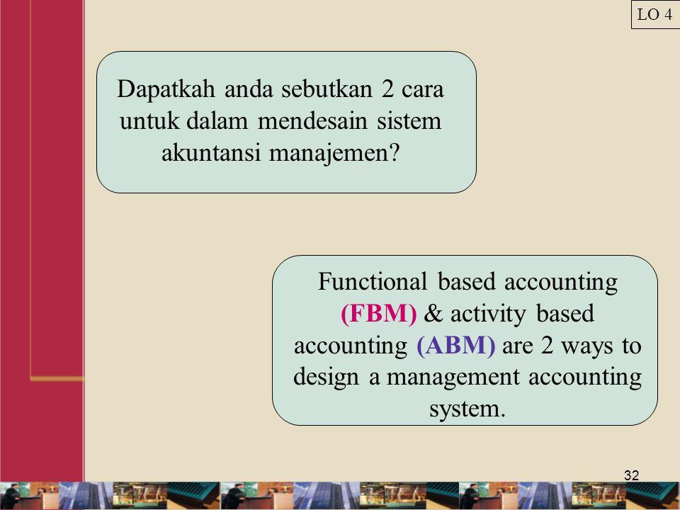 LO 4 Dapatkah anda sebutkan 2 cara untuk dalam mendesain sistem akuntansi manajemen