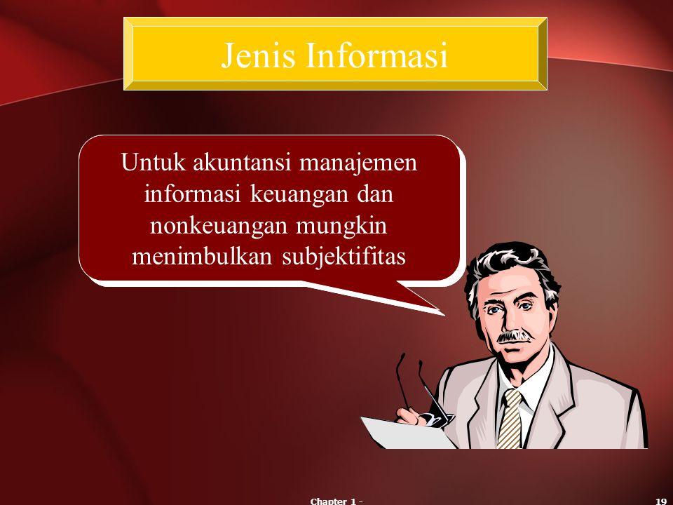 Jenis Informasi Untuk akuntansi manajemen informasi keuangan dan nonkeuangan mungkin menimbulkan subjektifitas.