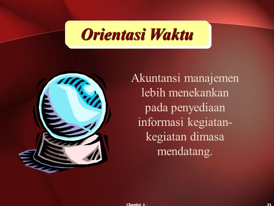 Orientasi Waktu Akuntansi manajemen lebih menekankan pada penyediaan informasi kegiatan-kegiatan dimasa mendatang.