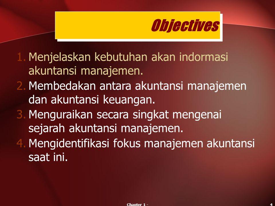 Objectives Menjelaskan kebutuhan akan indormasi akuntansi manajemen.