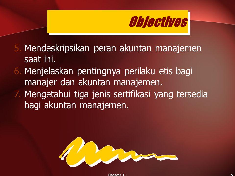 Objectives 5. Mendeskripsikan peran akuntan manajemen saat ini.
