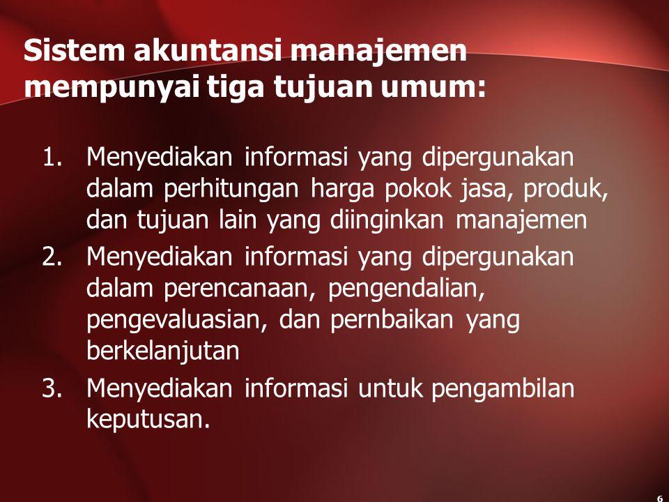 Sistem akuntansi manajemen mempunyai tiga tujuan umum: