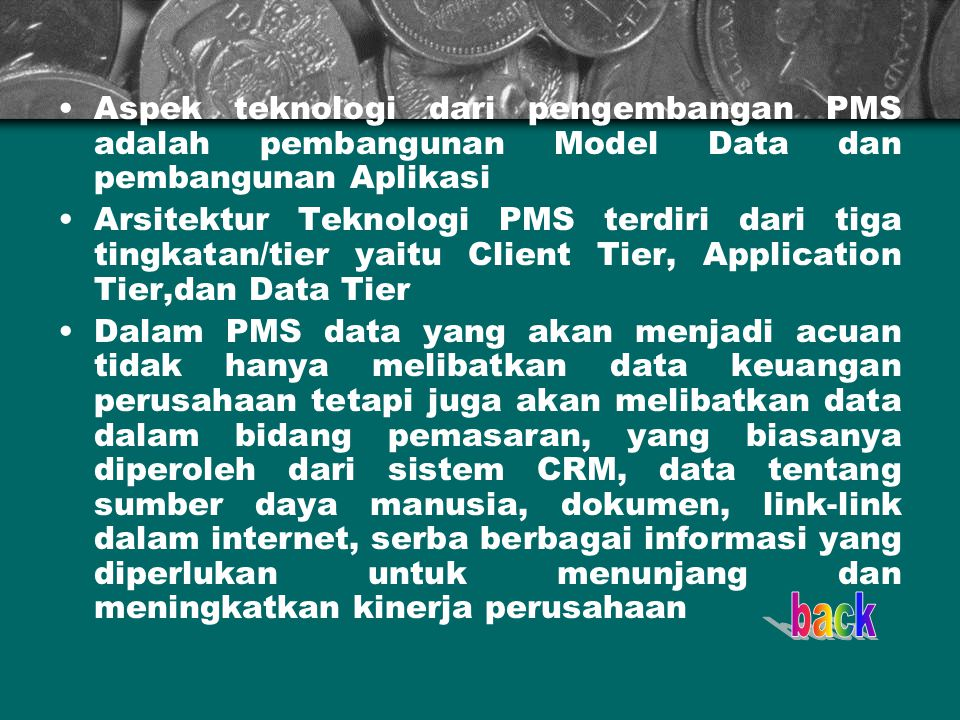 Aspek teknologi dari pengembangan PMS adalah pembangunan Model Data dan pembangunan Aplikasi