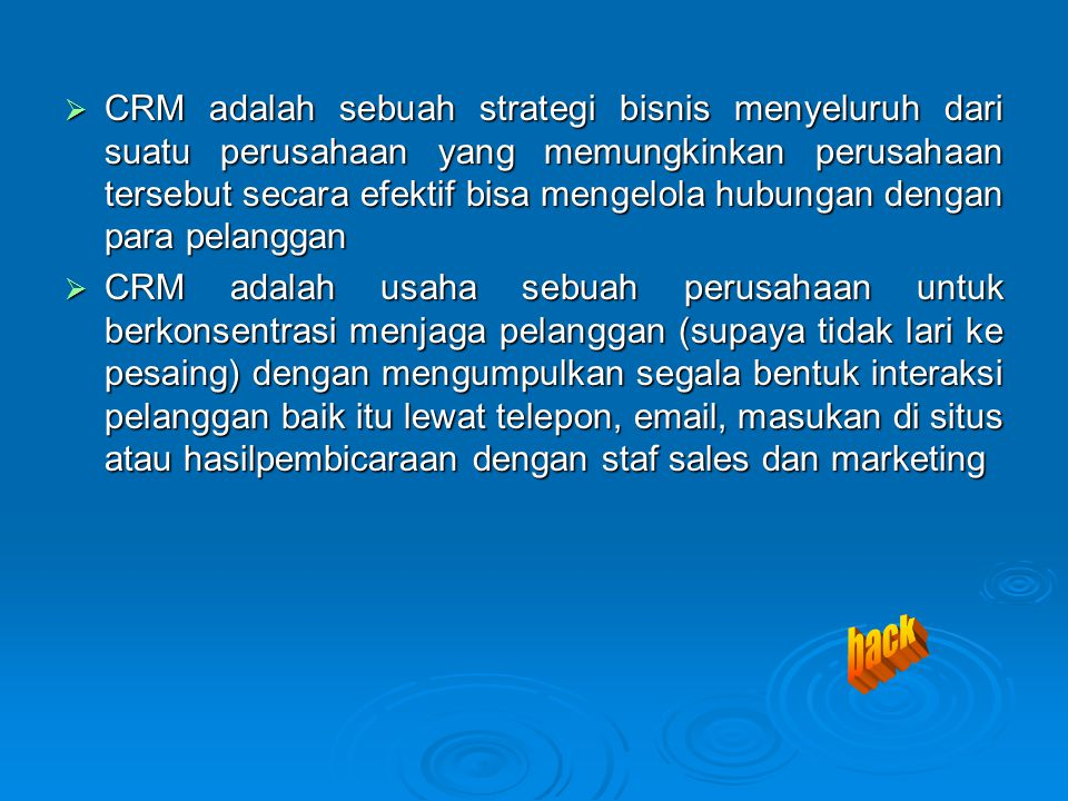 CRM adalah sebuah strategi bisnis menyeluruh dari suatu perusahaan yang memungkinkan perusahaan tersebut secara efektif bisa mengelola hubungan dengan para pelanggan