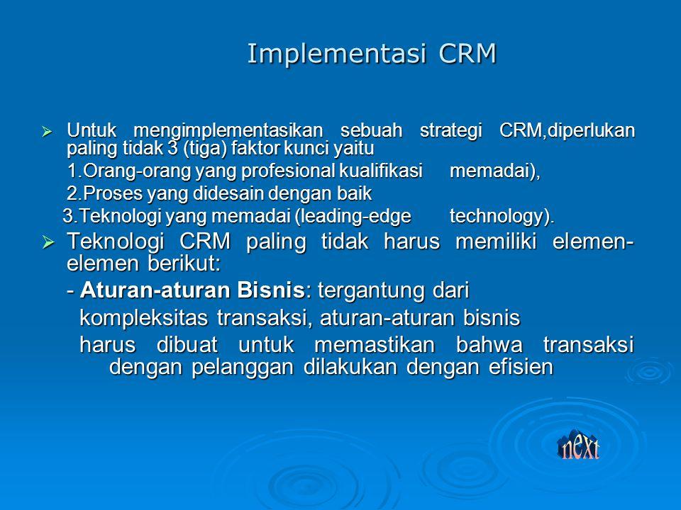 Implementasi CRM Untuk mengimplementasikan sebuah strategi CRM,diperlukan paling tidak 3 (tiga) faktor kunci yaitu.