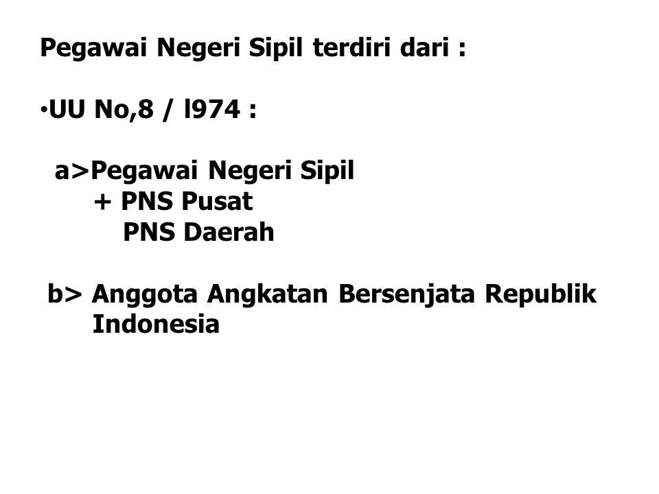 Pegawai Negeri Sipil terdiri dari :