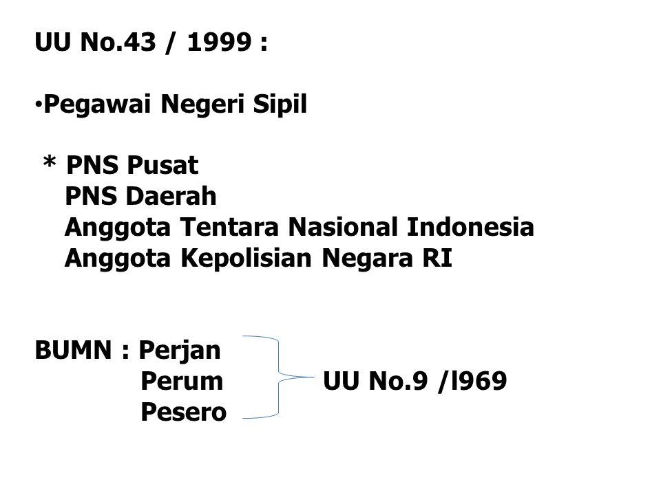 UU No.43 / 1999 : Pegawai Negeri Sipil. * PNS Pusat. PNS Daerah. Anggota Tentara Nasional Indonesia.