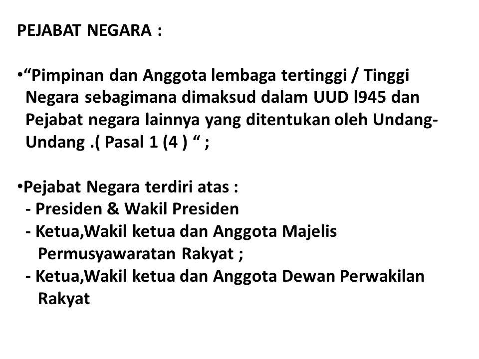 PEJABAT NEGARA : Pimpinan dan Anggota lembaga tertinggi / Tinggi. Negara sebagimana dimaksud dalam UUD l945 dan.