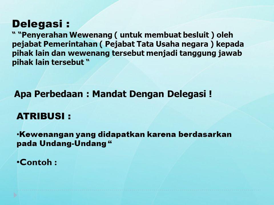 Delegasi : Apa Perbedaan : Mandat Dengan Delegasi ! ATRIBUSI :