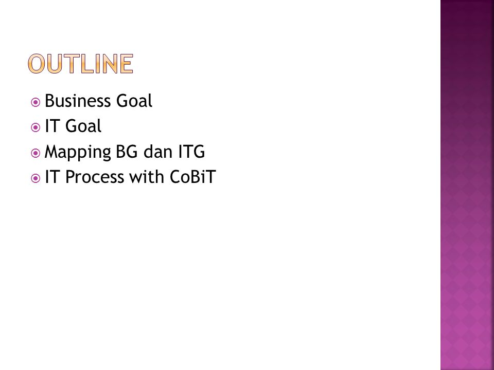 Outline Business Goal IT Goal Mapping BG dan ITG IT Process with CoBiT