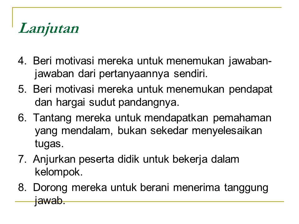 Lanjutan 4. Beri motivasi mereka untuk menemukan jawaban-jawaban dari pertanyaannya sendiri.