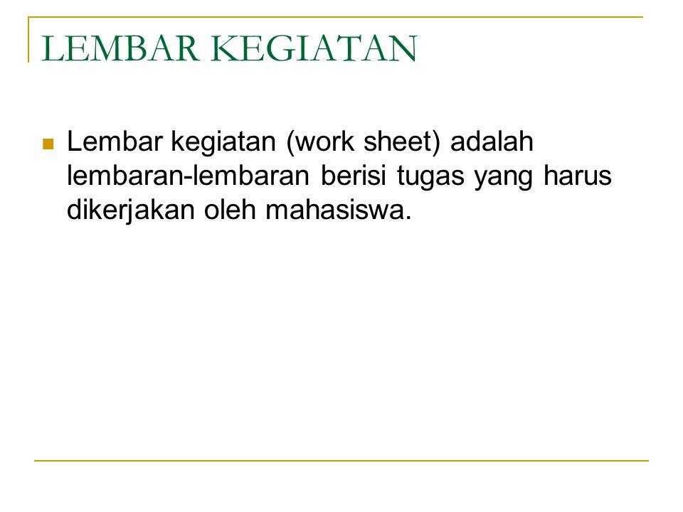 LEMBAR KEGIATAN Lembar kegiatan (work sheet) adalah lembaran-lembaran berisi tugas yang harus dikerjakan oleh mahasiswa.