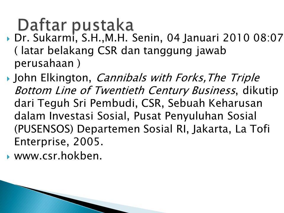 Daftar pustaka Dr. Sukarmi, S.H.,M.H. Senin, 04 Januari 2010 08:07 ( latar belakang CSR dan tanggung jawab perusahaan )