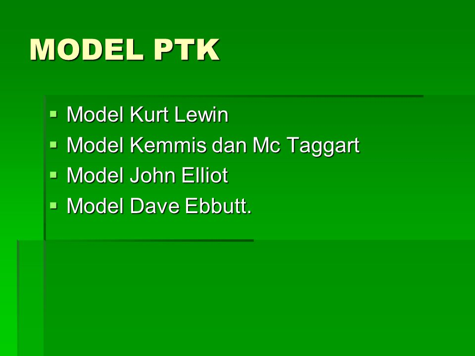 MODEL PTK Model Kurt Lewin Model Kemmis dan Mc Taggart