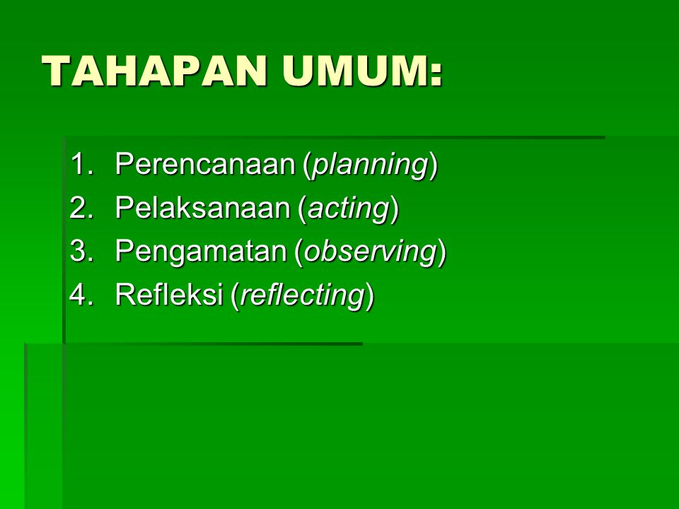 TAHAPAN UMUM: Perencanaan (planning) Pelaksanaan (acting)