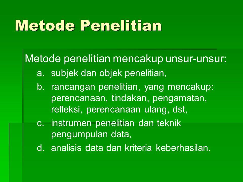 Metode Penelitian Metode penelitian mencakup unsur-unsur: