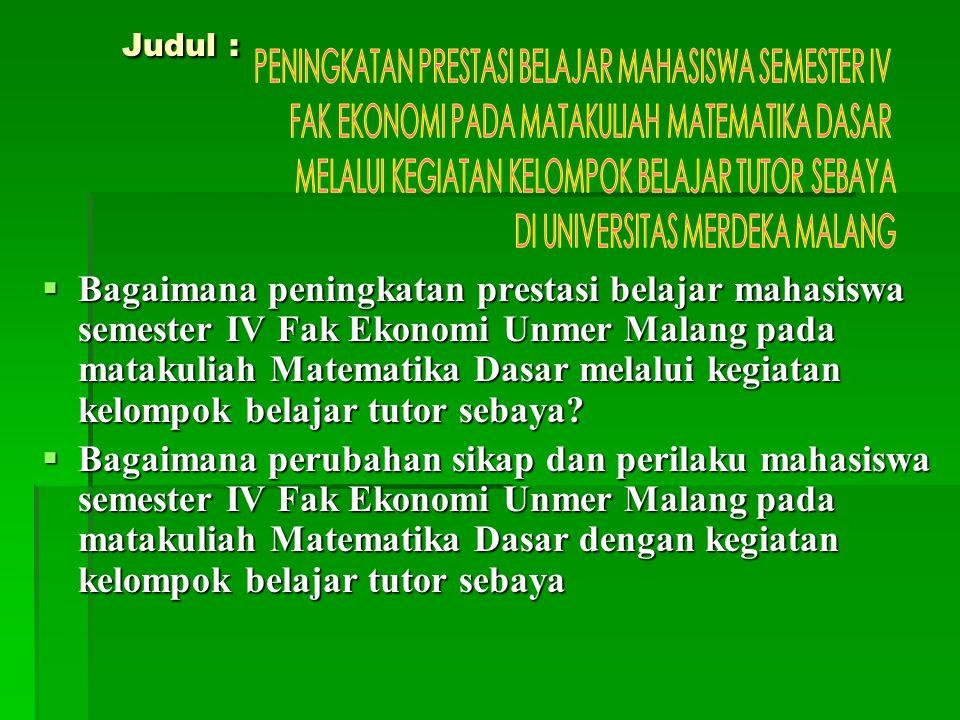 Judul : PENINGKATAN PRESTASI BELAJAR MAHASISWA SEMESTER IV. FAK EKONOMI PADA MATAKULIAH MATEMATIKA DASAR.